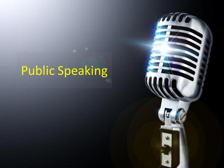Public Speaking. Learn How to Relax Acknowledge Fears Plan & Rehearse What You're Going to Say Act Confident Start & End Strong.