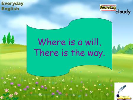 Where is a will, There is the way. Everyday English cloudy.
