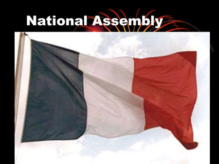 National Assembly. End of the 3 rd Estate The 3 rd Estate was fed up and formed the National Assembly on June 17 th, 1789 Some members of the 1 st and.