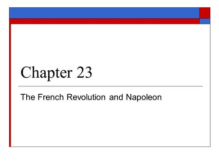 Chapter 23 The French Revolution and Napoleon. Section 1 The French Revolution Begins.