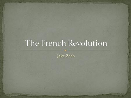 Jake Zech. The French Revolution took place from 1789-1799 in which the French people overthrew the monarchy and made a democracy.