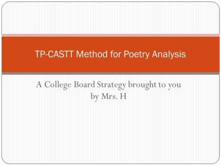 A College Board Strategy brought to you by Mrs. H TP-CASTT Method for Poetry Analysis.