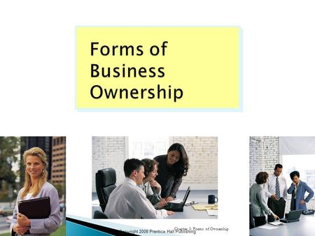 Copyright 2008 Prentice Hall Publishing Chapter 5: Forms of Ownership1.