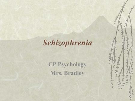 Schizophrenia CP Psychology Mrs. Bradley What is Schizophrenia?  A mental condition involving distorted perceptions of reality and an inability to function.