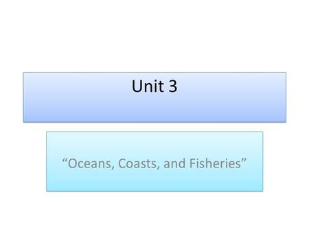 "Unit 3 ""Oceans, Coasts, and Fisheries"". Oceans on the Earth 71% of Earth's surface is covered by oceans Composition of ocean water is as follows: – 96%"
