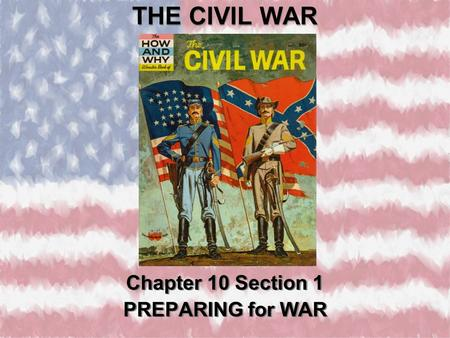 THE CIVIL WAR Chapter 10 Section 1 PREPARING for WAR Chapter 10 Section 1 PREPARING for WAR.