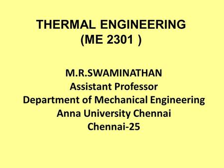 THERMAL ENGINEERING (ME 2301 ) M.R.SWAMINATHAN Assistant Professor Department of Mechanical Engineering Anna University Chennai Chennai-25.