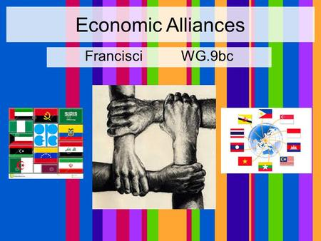 Economic Alliances FrancisciWG.9bc. Economic Alliances Why is it important for a country to join an economic alliance? Membership into an economic alliances.