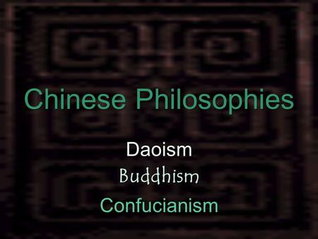 Chinese Philosophies DaoismBuddhism Confucianism.