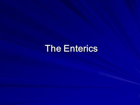 The Enterics.  The enterics: are gram-negative bacteria that are part of the normal intestinal flora or cause gastrointestinal disease.  Many of these.