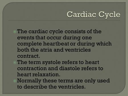  The cardiac cycle consists of the events that occur during one complete heartbeat or during which both the atria and ventricles contract.  The term.