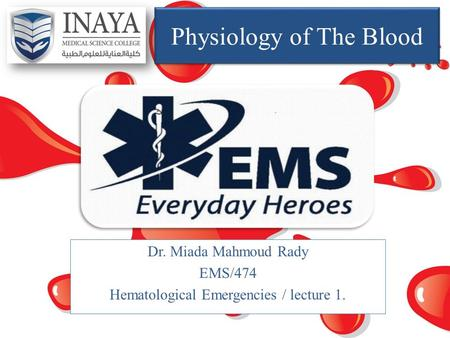 Physiology of The Blood Dr. Miada Mahmoud Rady EMS/474 Hematological Emergencies / lecture 1.
