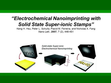 "EECS 235, Spring 2009 ""Electrochemical Nanoimprinting with Solid State Super-ionic Stamps"" Keng H. Hsu, Peter L. Schultz, Placid M. Ferreira, and Nicholas."