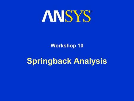 Springback Analysis Workshop 10. Workshop Supplement March 15, 2001 Inventory #001458 WS10-2 Utility Menu > File > Read Input from … > stamp.inp > OK.