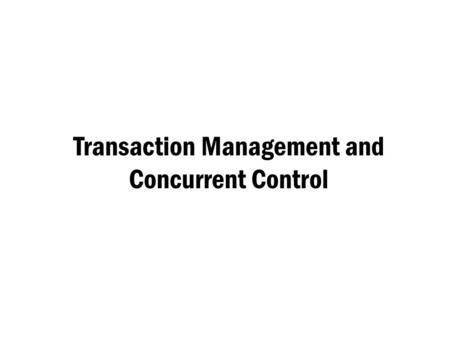 Transaction Management and Concurrent Control