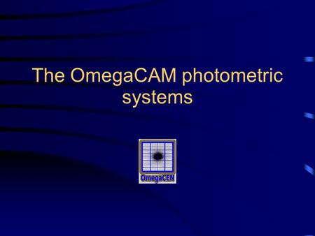 The OmegaCAM photometric systems. OmegaCAM calibration plan (1) Basic OmegaCAM terminology : ● Key bands vs User bands ● Key band -> User band transformation.