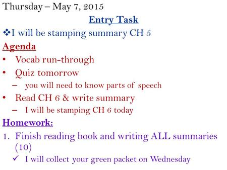 Thursday – May 7, 2015 Entry Task  I will be stamping summary CH 5 Agenda Vocab run-through Quiz tomorrow – you will need to know parts of speech Read.