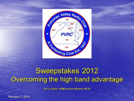 February 17, 2016February 17, 2016February 17, 2016 Sweepstakes 2012 Overcoming the high band advantage By Ty Stewart, K3MM and Jim Nitzberg, WX3B.