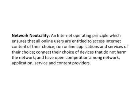 Network Neutrality: An Internet operating principle which ensures that all online users are entitled to access Internet content of their choice; run online.