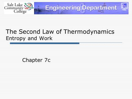 The Second Law of Thermodynamics Entropy and Work Chapter 7c.