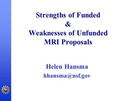 Strengths of Funded & Weaknesses of Unfunded MRI Proposals Helen Hansma