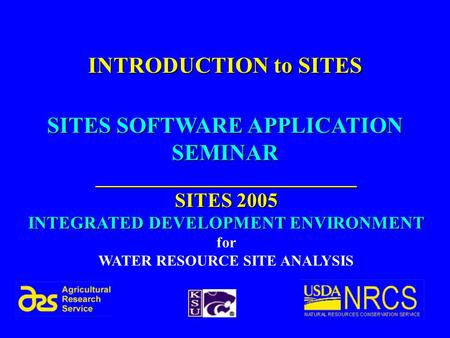 SITES SOFTWARE APPLICATION SEMINAR INTRODUCTION to SITES __________________________ SITES 2005 INTEGRATED DEVELOPMENT ENVIRONMENT for WATER RESOURCE SITE.
