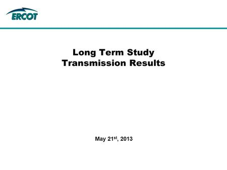 Long Term Study Transmission Results May 21 st, 2013.