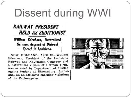 Dissent during WWI. Reasons for Dissent Opposition to the government's involvement in international affairs Opposition to the Selective Service Act Political.