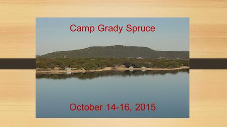 Camp Grady Spruce October 14-16, 2015. What is Camp Grady Spruce? ▪ Outdoor educational program that takes the classroom outside. ▪ The surrounding natural.