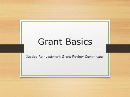 Grant Basics Justice Reinvestment Grant Review Committee.
