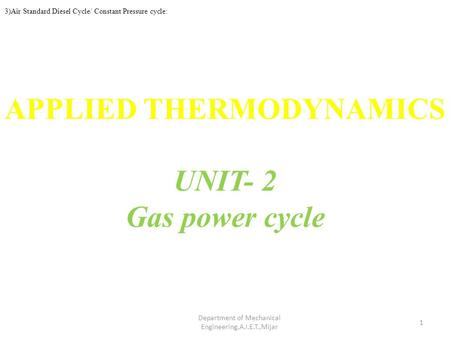 APPLIED THERMODYNAMICS UNIT- 2 Gas power cycle 1 Department of Mechanical Engineering,A.I.E.T.,Mijar 3)Air Standard Diesel Cycle/ Constant Pressure cycle: