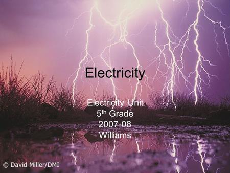 Electricity Electricity Unit 5 th Grade 2007-08 Williams.