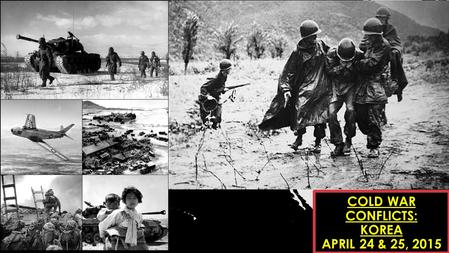 COLD WAR CONFLICTS: KOREA APRIL 24 & 25, 2015. NUCLEAR WEAPONRY Objective: Describe how the U.S. government fought the Cold War in Korea. Purpose: To.