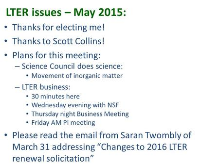 LTER issues – May 2015: Thanks for electing me! Thanks to Scott Collins! Plans for this meeting: – Science Council does science: Movement of inorganic.