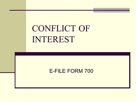 CONFLICT OF INTEREST E-FILE FORM 700. COI - Who is Required to File Any person (employee or consultant) who makes or participates in the decision making.