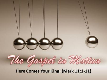 "Here Comes Your King! (Mark 11:1-11). ""…On the way he asked them, 'Who do people say I am?'"" Mark 8:27 ""When he was in the house, he asked them, 'What."