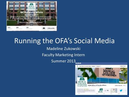 Running the OFA's Social Media Madeline Zukowski Faculty Marketing Intern Summer 2013.
