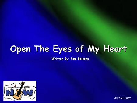 Open The Eyes of My Heart Written By: Paul Baloche CCLI #1119107.