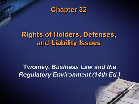 Chapter 32 Rights of Holders, Defenses, and Liability Issues Twomey, Business Law and the Regulatory Environment (14th Ed.)