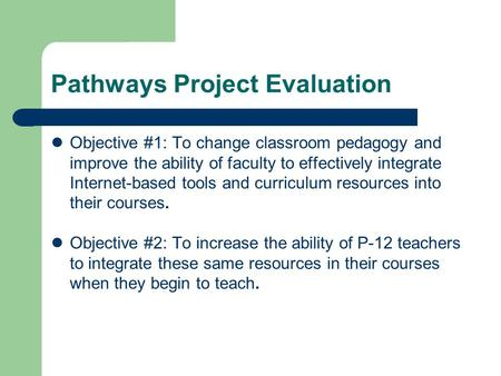 Pathways Project Evaluation Objective #1: To change classroom pedagogy and improve the ability of faculty to effectively integrate Internet-based tools.