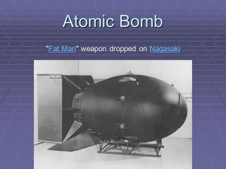 Atomic Bomb Fat Man weapon dropped on NagasakiFat ManNagasaki.