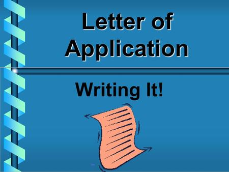Letter of Application Writing It! Effective Letters Perform two basic functions. – –Carry a message – –Project the desired image of the writer or business.