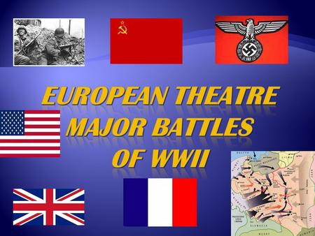 Invasion of Poland  The Fall of France  Stalingrad  D-Day  Battle of the Bulge.