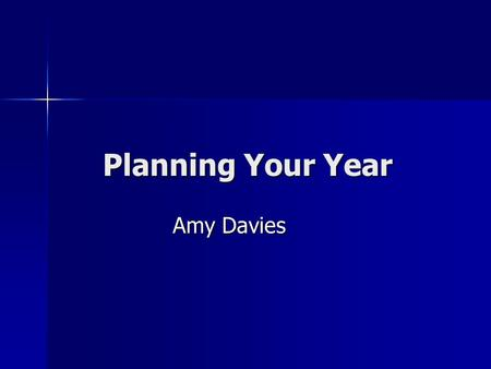 Planning Your Year Amy Davies. Or….Things I wish I'd Known!