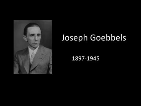 Joseph Goebbels 1897-1945. Biography Born 28 th October 1897 in Rheydt, Prussia, Germany. He was born into a Catholic family. His father was a factory.