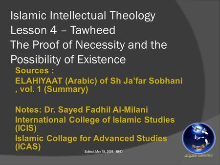 Islamic Intellectual Theology Lesson 4 – Tawheed The Proof of Necessity and the Possibility of Existence Sources : ELAHIYAAT (Arabic) of Sh Ja'far Sobhani,