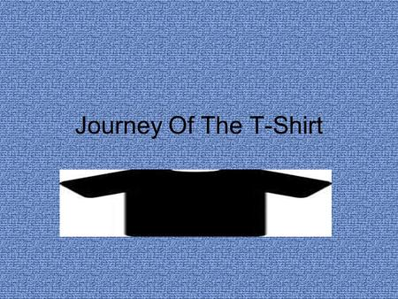 Journey Of The T-Shirt. South Carolina Then we move on up to another rung-Cargill A top-forty trading conglomerate, takes the cotton through the Panama.
