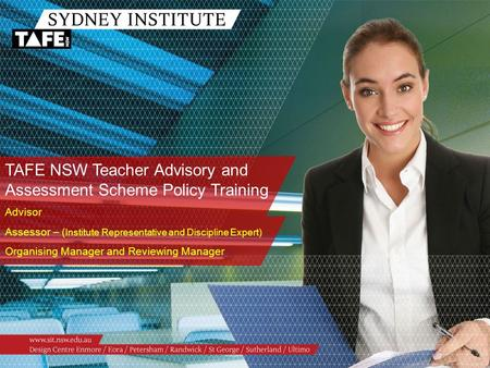 TAFE NSW Teacher Advisory and Assessment Scheme Policy Training Advisor Assessor – ( Institute Representative and Discipline Expert) Organising Manager.