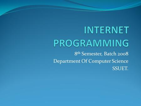 8 th Semester, Batch 2008 Department Of Computer Science SSUET.
