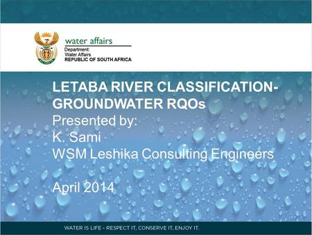 LETABA RIVER CLASSIFICATION- GROUNDWATER RQOs Presented by: K. Sami WSM Leshika Consulting Engineers April 2014.